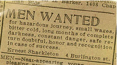 Ernest Shackelton needed men for an expedition during the Heroic Age of Antarctic Exploration